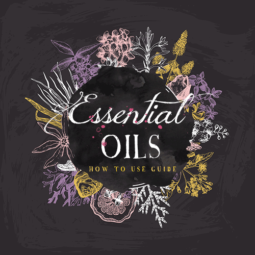 Essential Oils: How, What & When to Use Them